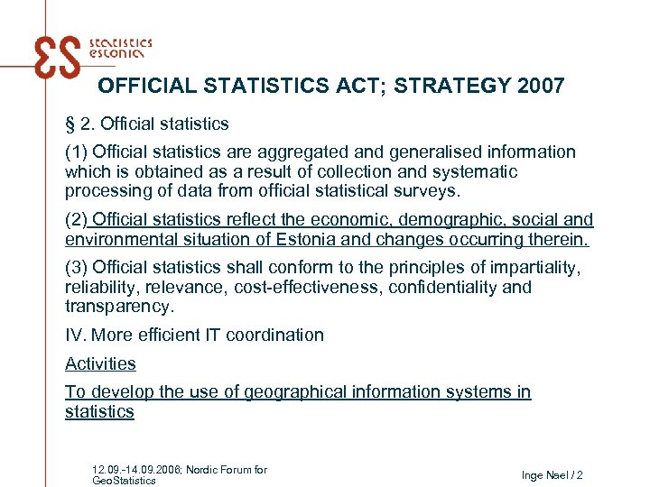 OFFICIAL STATISTICS ACT; STRATEGY 2007 § 2. Official statistics (1) Official statistics are aggregated