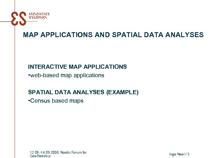 MAP APPLICATIONS AND SPATIAL DATA ANALYSES INTERACTIVE MAP APPLICATIONS • web-based map applications SPATIAL