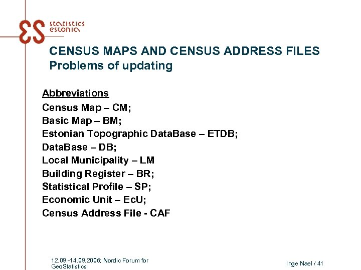 CENSUS MAPS AND CENSUS ADDRESS FILES Problems of updating Abbreviations Census Map – CM;