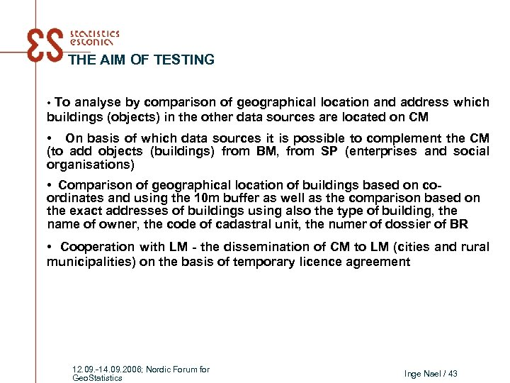 THE AIM OF TESTING • To analyse by comparison of geographical location and address