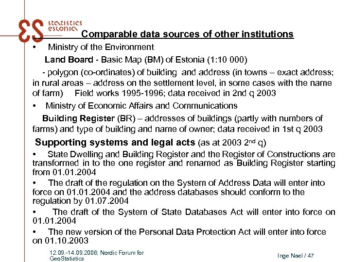 Comparable data sources of other institutions • Ministry of the Environment Land Board -