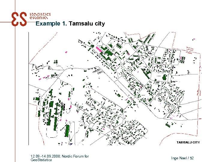Example 1. Tamsalu city 12. 09. -14. 09. 2006; Nordic Forum for Geo. Statistics