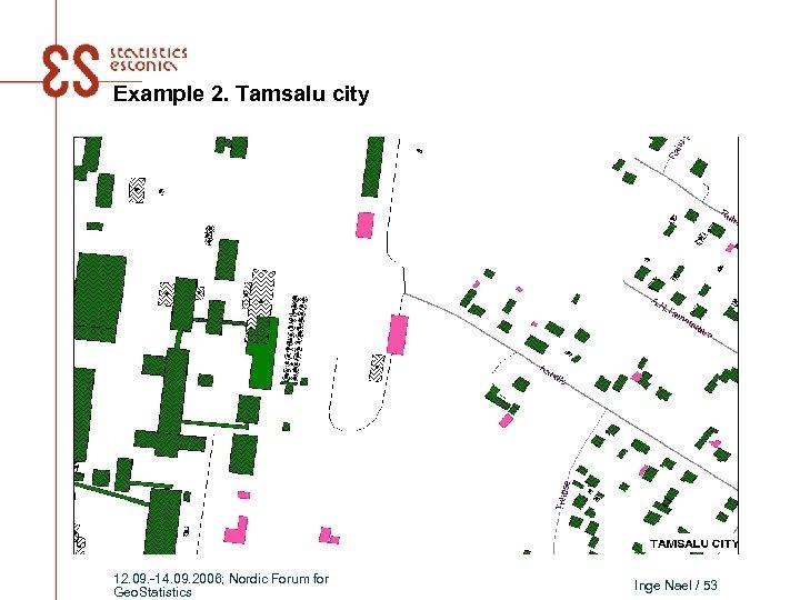 Example 2. Tamsalu city 12. 09. -14. 09. 2006; Nordic Forum for Geo. Statistics