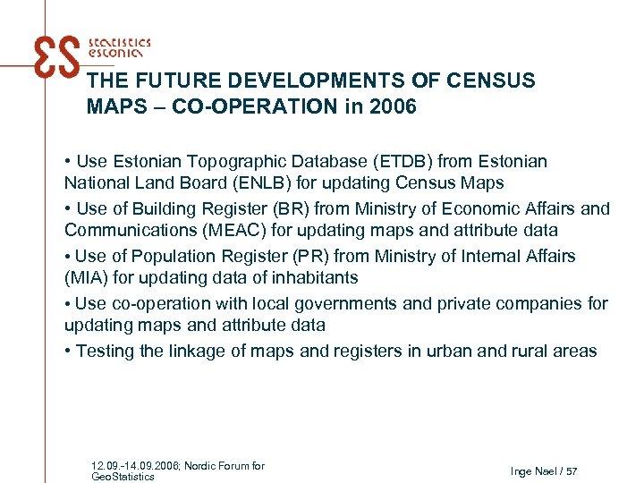 THE FUTURE DEVELOPMENTS OF CENSUS MAPS – CO-OPERATION in 2006 • Use Estonian Topographic