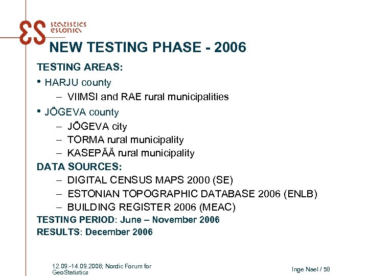 NEW TESTING PHASE - 2006 TESTING AREAS: • HARJU county – VIIMSI and RAE
