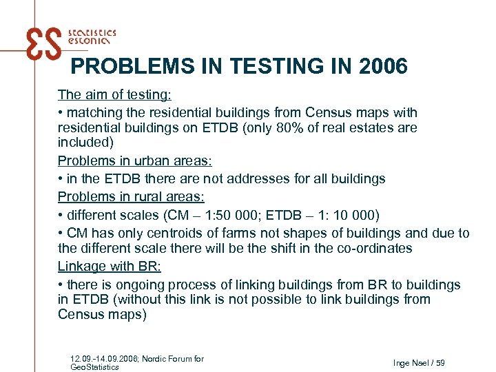 PROBLEMS IN TESTING IN 2006 The aim of testing: • matching the residential buildings