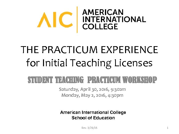 THE PRACTICUM EXPERIENCE for Initial Teaching Licenses STUDENT TEACHING PRACTICUM WORKSHOP Saturday, April 30,
