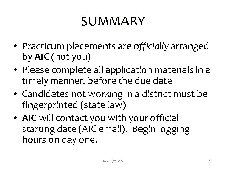 SUMMARY • Practicum placements are officially arranged by AIC (not you) • Please complete