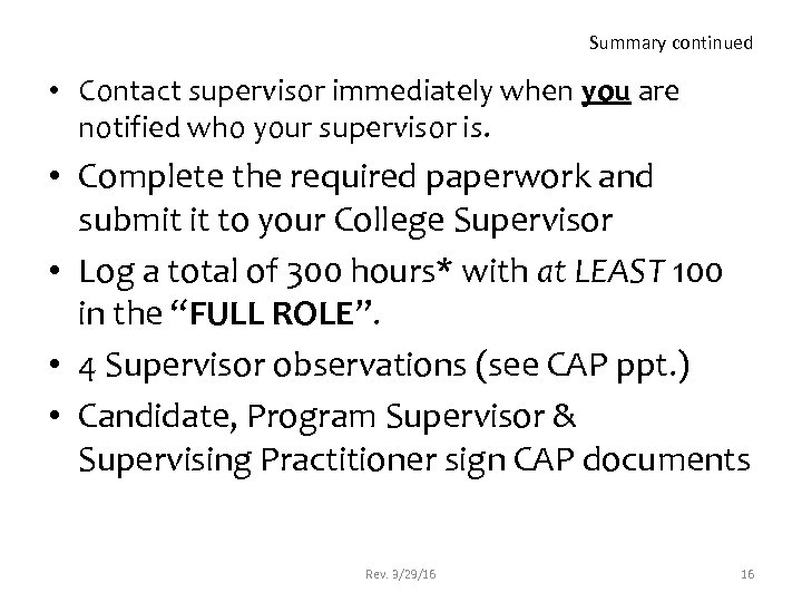 Summary continued • Contact supervisor immediately when you are notified who your supervisor is.