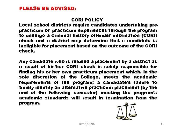 PLEASE BE ADVISED: CORI POLICY Local school districts require candidates undertaking prepracticum or practicum