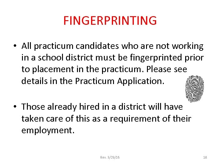 FINGERPRINTING • All practicum candidates who are not working in a school district must