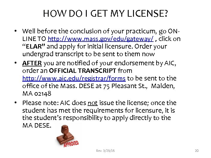 HOW DO I GET MY LICENSE? • Well before the conclusion of your practicum,