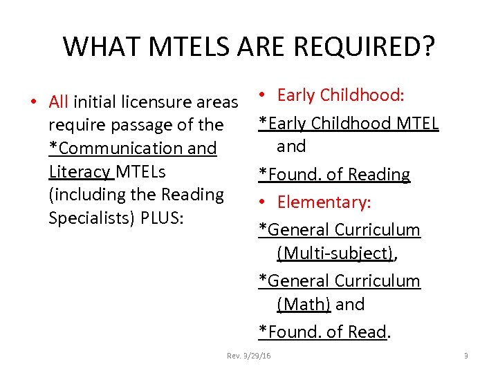 WHAT MTELS ARE REQUIRED? • All initial licensure areas require passage of the *Communication