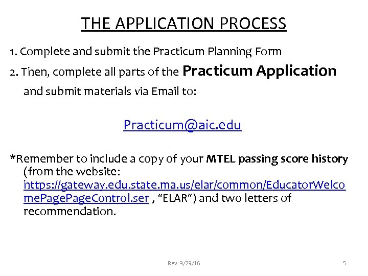 THE APPLICATION PROCESS 1. Complete and submit the Practicum Planning Form 2. Then, complete