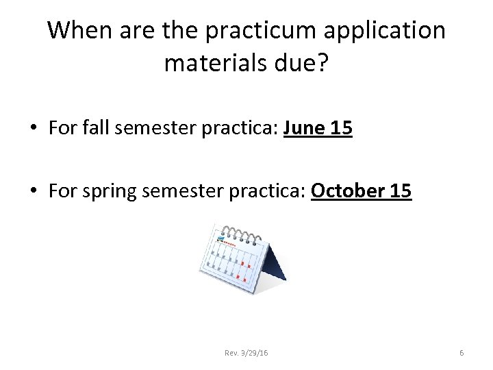 When are the practicum application materials due? • For fall semester practica: June 15