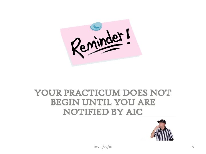 YOUR PRACTICUM DOES NOT BEGIN UNTIL YOU ARE NOTIFIED BY AIC Rev. 3/29/16 8