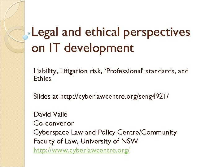 Legal and ethical perspectives on IT development Liability, Litigation risk, 'Professional' standards, and Ethics