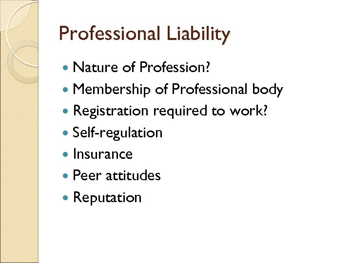 Professional Liability Nature of Profession? Membership of Professional body Registration required to work? Self-regulation