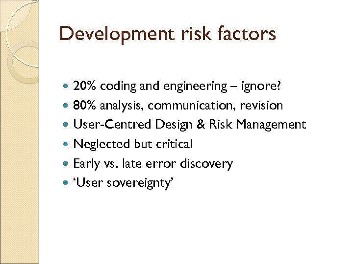 Development risk factors 20% coding and engineering – ignore? 80% analysis, communication, revision User-Centred