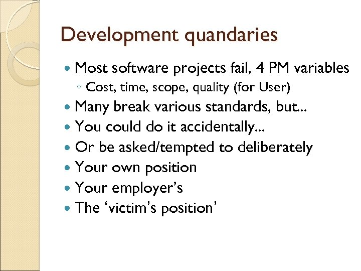 Development quandaries Most software projects fail, 4 PM variables ◦ Cost, time, scope, quality