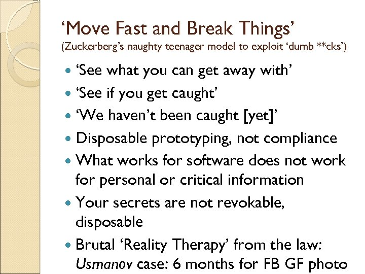 'Move Fast and Break Things' (Zuckerberg's naughty teenager model to exploit 'dumb **cks') 'See