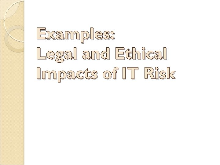 Examples: Legal and Ethical Impacts of IT Risk