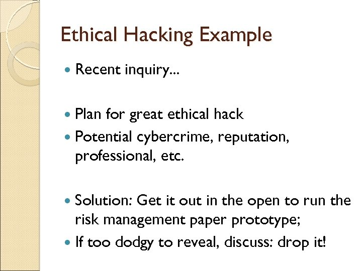 Ethical Hacking Example Recent inquiry. . . Plan for great ethical hack Potential cybercrime,