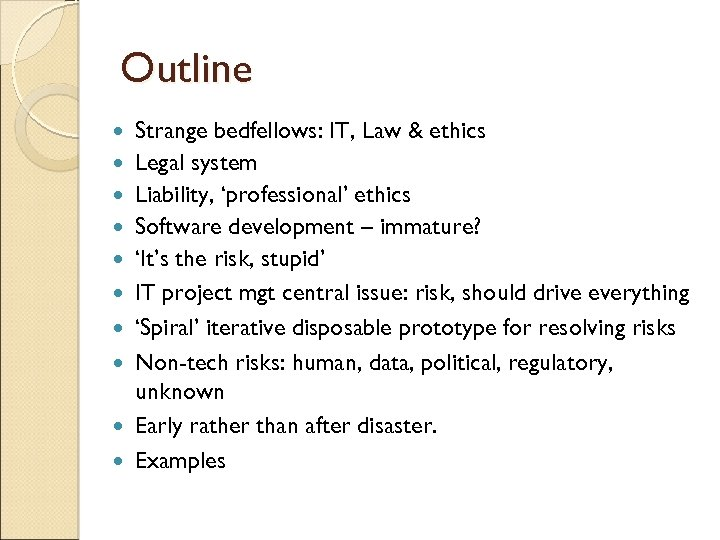 Outline Strange bedfellows: IT, Law & ethics Legal system Liability, 'professional' ethics Software development