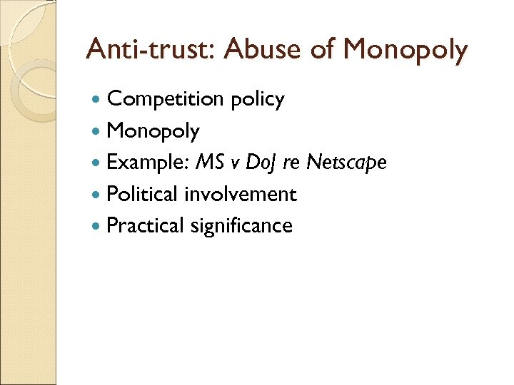 Anti-trust: Abuse of Monopoly Competition policy Monopoly Example: MS v Do. J re Netscape