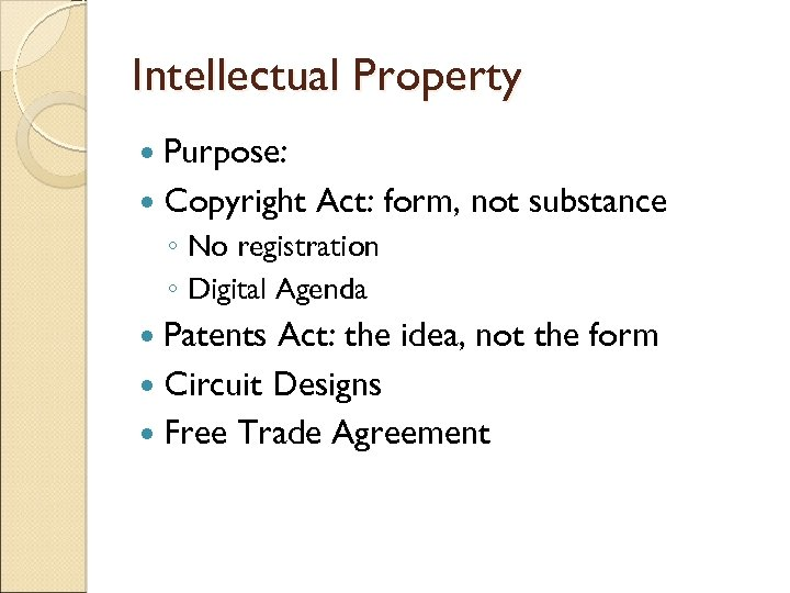Intellectual Property Purpose: Copyright Act: form, not substance ◦ No registration ◦ Digital Agenda