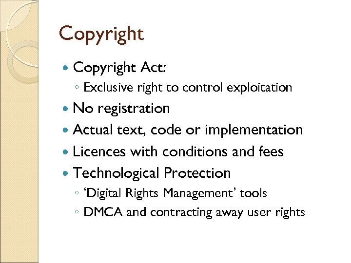 Copyright Act: ◦ Exclusive right to control exploitation No registration Actual text, code or