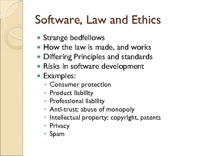 Software, Law and Ethics Strange bedfellows How the law is made, and works Differing