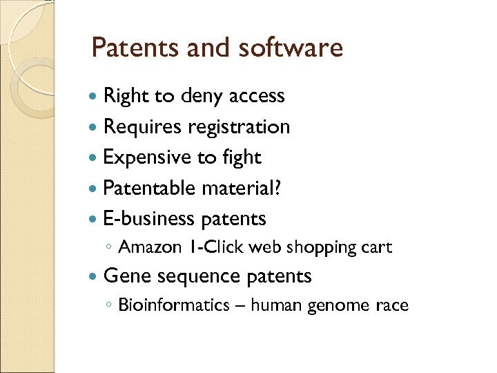 Patents and software Right to deny access Requires registration Expensive to fight Patentable material?
