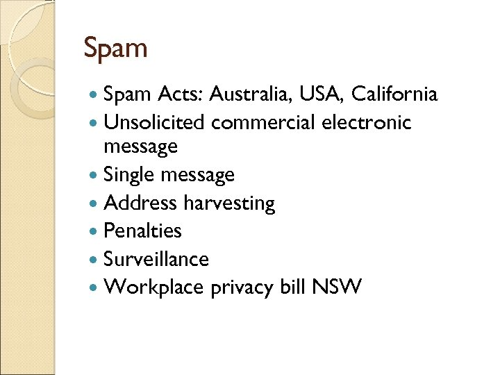 Spam Acts: Australia, USA, California Unsolicited commercial electronic message Single message Address harvesting Penalties