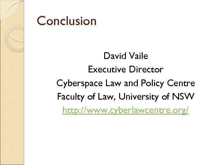 Conclusion David Vaile Executive Director Cyberspace Law and Policy Centre Faculty of Law, University