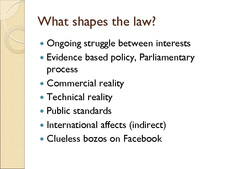 What shapes the law? Ongoing struggle between interests Evidence based policy, Parliamentary process Commercial