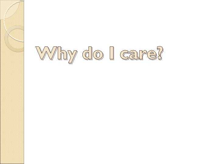 Why do I care?