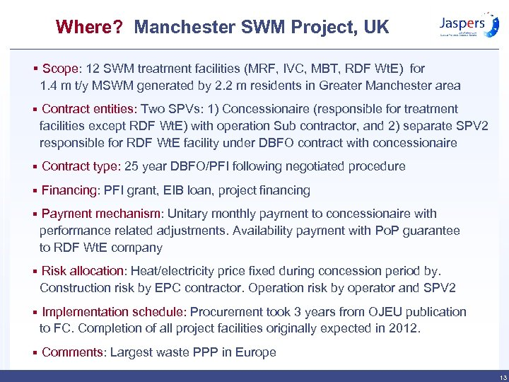 Where? Manchester SWM Project, UK § Scope: 12 SWM treatment facilities (MRF, IVC, MBT,