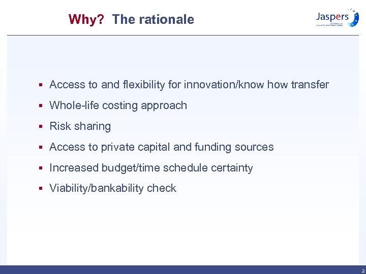 Why? The rationale § Access to and flexibility for innovation/know how transfer § Whole-life