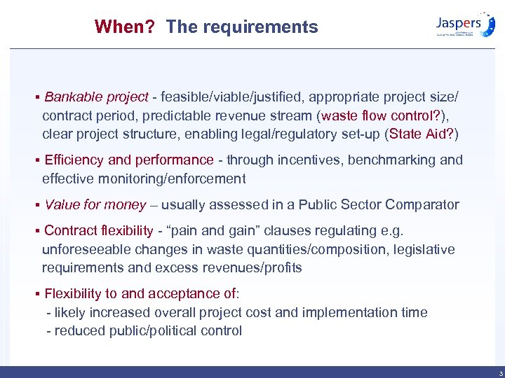 When? The requirements § Bankable project - feasible/viable/justified, appropriate project size/ contract period, predictable