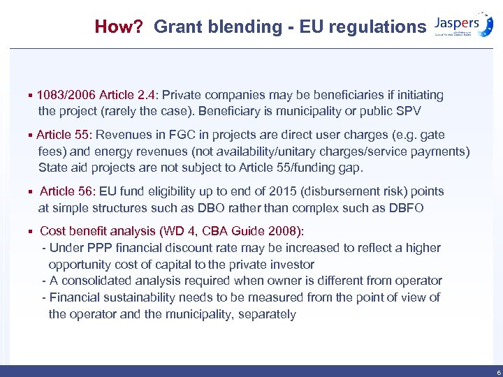 How? Grant blending - EU regulations § 1083/2006 Article 2. 4: Private companies may