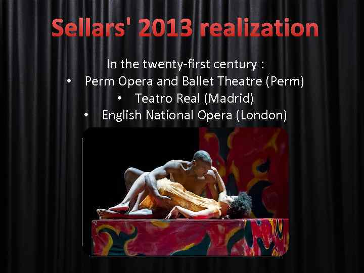 Sellars' 2013 realization In the twenty-first century : • Perm Opera and Ballet Theatre
