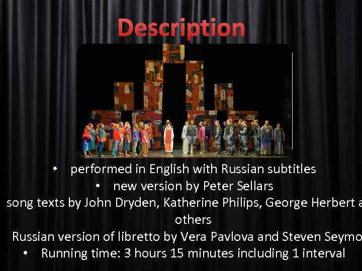 Description • performed in English with Russian subtitles • new version by Peter Sellars