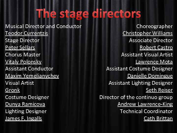 The stage directors Musical Director and Conductor Teodor Currentzis Stage Director Peter Sellars Chorus