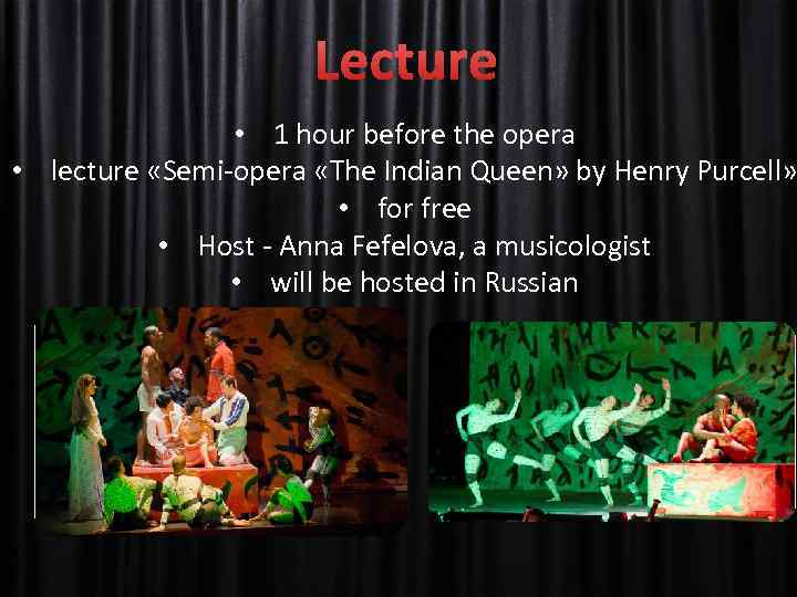 Lecture • 1 hour before the opera • lecture «Semi-opera «The Indian Queen» by