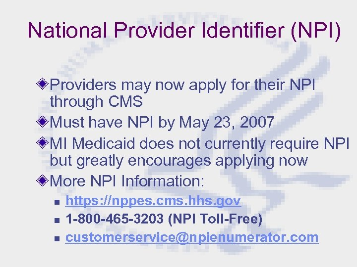 National Provider Identifier (NPI) Providers may now apply for their NPI through CMS Must