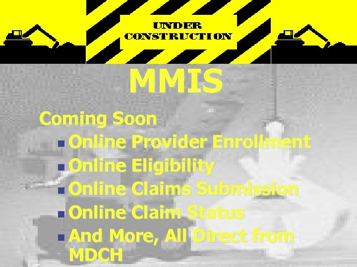 MMIS Coming Soon n Online Provider Enrollment n Online Eligibility n Online Claims Submission