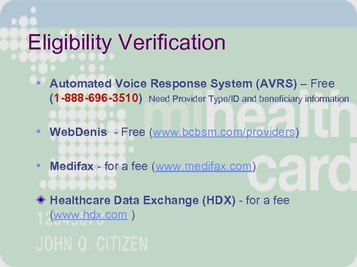 Eligibility Verification • Automated Voice Response System (AVRS) – Free (1 -888 -696 -3510)