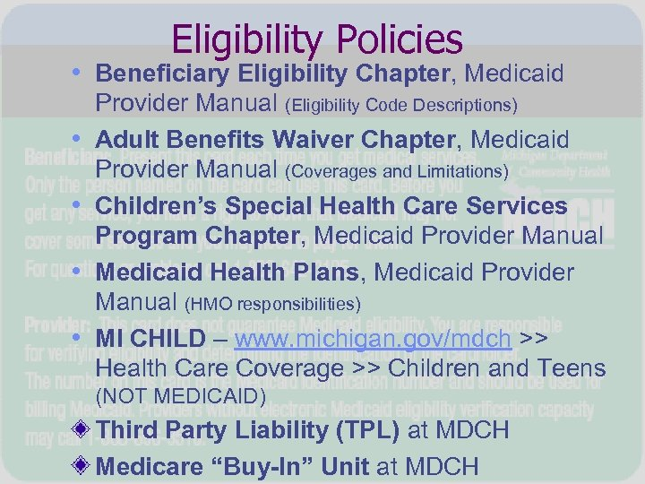 Eligibility Policies • Beneficiary Eligibility Chapter, Medicaid • • Provider Manual (Eligibility Code Descriptions)