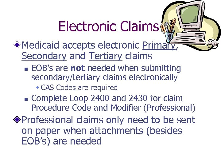 Electronic Claims Medicaid accepts electronic Primary, Secondary and Tertiary claims n EOB's are not